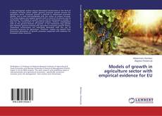 Bookcover of Models of growth in agriculture sector with empirical evidence for EU
