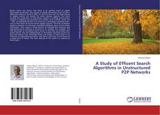 Bookcover of A Study of Efficent Search Algorithms in Unstructured P2P Networks
