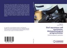 Bookcover of Oral squamous cell carcinoma: Histopathological prognosticator