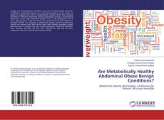 Portada del libro de Are Metabolically Healthy Abdominal Obese Benign Conditions?