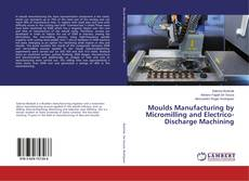 Portada del libro de Moulds Manufacturing by Micromilling and Electrico-Discharge Machining