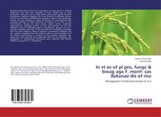 Bookcover of In vt ev of pl pro, fungc & bioag aga F. monf- cas Bakanae dis of rice