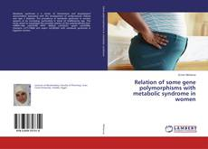 Bookcover of Relation of some gene polymorphisms with metabolic syndrome in women