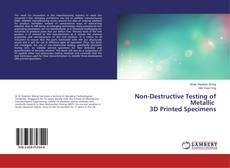 Bookcover of Non-Destructive Testing of Metallic 3D Printed Specimens