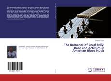 Portada del libro de The Romance of Lead Belly: Race and Activism in American Blues Music