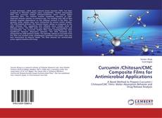 Bookcover of Curcumin /Chitosan/CMC Composite Films for Antimicrobial Applications