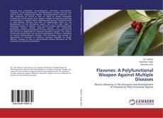 Flavones: A Polyfunctional Weapon Against Multiple Diseases kitap kapağı