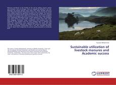 Bookcover of Sustainable utilization of livestock manures and Academic success