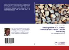 Bookcover of Development of a Mixed-Mode Solar Kiln for Timber Seasoning