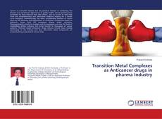 Bookcover of Transition Metal Complexes as Anticancer drugs in pharma Industry