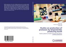 Portada del libro de Studies on production of proteases by biopesticides producing bacilli