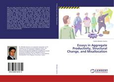 Bookcover of Essays in Aggregate Productivity, Structural Change, and Misallocation