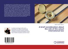 Bookcover of A brief consideration about the role of the actual international law