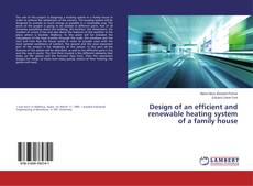 Design of an efficient and renewable heating system of a family house kitap kapağı