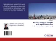 Bookcover of Second Language Identity and Social Structuring