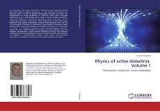 Bookcover of Physics of active dielectrics. Volume 1