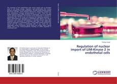 Bookcover of Regulation of nuclear import of LIM-Kinase 2 in endothelial cells