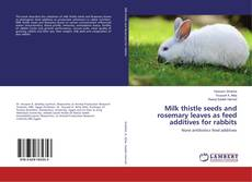 Bookcover of Milk thistle seeds and rosemary leaves as feed additives for rabbits