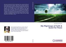 Bookcover of My Pilgrimage of Faith & Quest for Peace