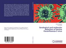 Bookcover of Serological and molecular detection of bovine Parainfluenza-3 virus