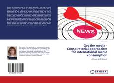 Couverture de Get the media - Conspiratorial approaches for international media consumption