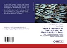 Portada del libro de Effect of irradiation on microorganisms and biogenic amines in foods