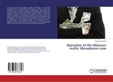 Bookcover of Operation of the Albanian mafia: Macedonian case