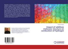 Bookcover of Impact of additives molecular structure on combustion of hydrogen