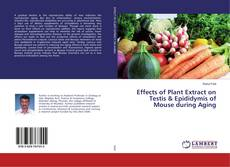 Bookcover of Effects of Plant Extract on Testis & Epididymis of Mouse during Aging