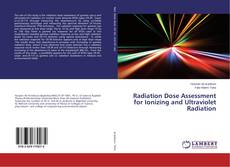 Bookcover of Radiation Dose Assessment for Ionizing and Ultraviolet Radiation