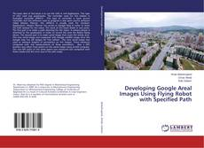 Capa do livro de Developing Google Areal Images Using Flying Robot with Specified Path