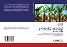 Bookcover of In vitro and In vivo study of banana plant and its silage based diets
