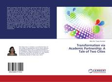 Bookcover of Transformation via Academic Partnership: A Tale of Two Cities
