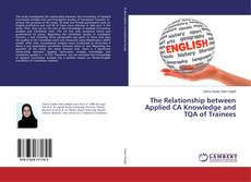 Bookcover of The Relationship between Applied CA Knowledge and TQA of Trainees