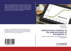 Bookcover of Mathematical modeling of the polymerization of hemoglobin S.