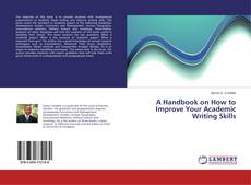 Bookcover of A Handbook on How to Improve Your Academic Writing Skills