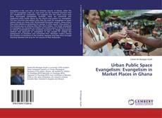 Couverture de Urban Public Space Evangelism: Evangelism in Market Places in Ghana