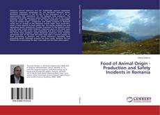Food of Animal Origin - Production and Safety Incidents in Romania的封面