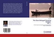Bookcover of The Dam-Deluged Gasping Ganges Vol. 1