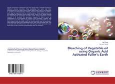 Capa do livro de Bleaching of Vegetable oil using Organic Acid Activated Fuller's Earth