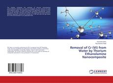 Bookcover of Removal of Cr (VI) from Water by Thorium Ethanolamine Nanocomposite