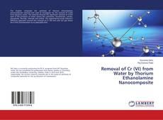 Removal of Cr (VI) from Water by Thorium Ethanolamine Nanocomposite kitap kapağı
