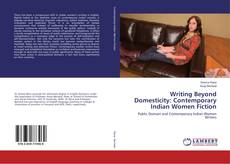 Bookcover of Writing Beyond Domesticity: Contemporary Indian Women Fiction