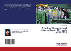 Buchcover von A study of Electrochemical micro drilling of Al/10 vol% Al2O3 MMC