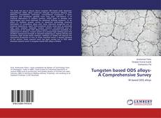 Bookcover of Tungsten based ODS alloys- A Comprehensive Survey
