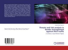 Bookcover of Threats and risk analysis in border management against illicit traffic