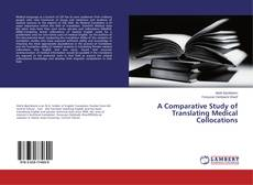 Bookcover of A Comparative Study of Translating Medical Collocations