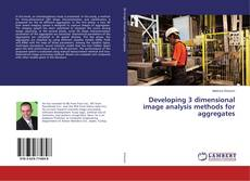 Bookcover of Developing 3 dimensional image analysis methods for aggregates