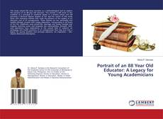 Обложка Portrait of an 88 Year Old Educator: A Legacy for Young Academicians