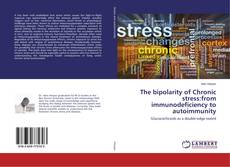 Bookcover of The bipolarity of Chronic stress:from immunodeficiency to autoimmunity